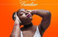 AFRO POP ARTISTE, NISSI, RELEASES NEW SINGLE TITLED FAMILIAR