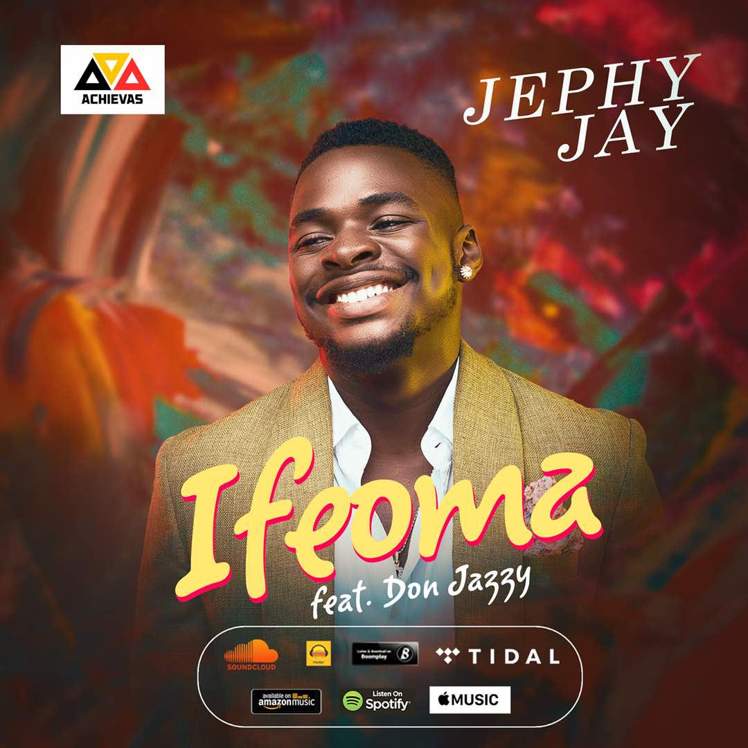JEPHY JAY, SIGNED BY ACHIEVAS DROPS IFEOMA, FEATURING DON JAZZY